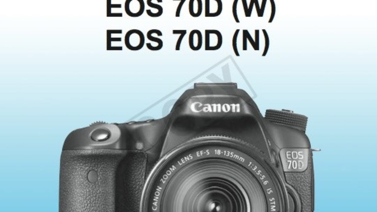 Canon EOS 70D User Manual Available For Download (EOS 70D with and