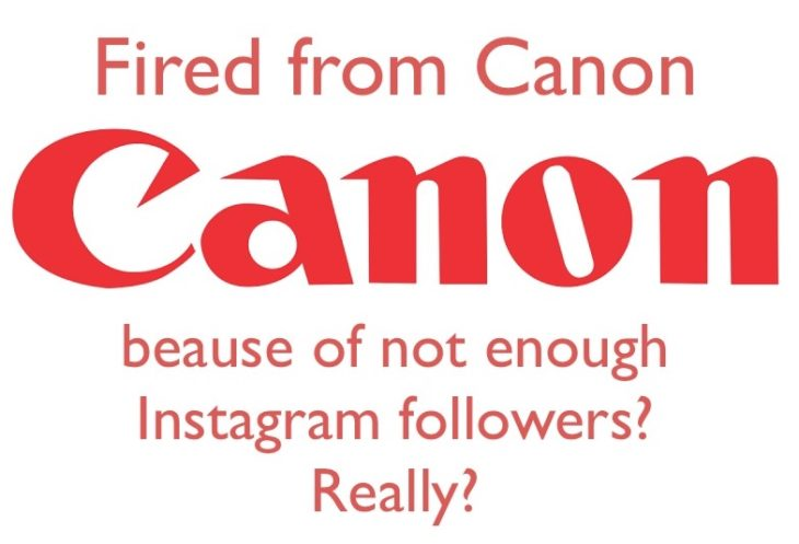 Fired From Canon Because Not Having Enough Instagram Followers? Not True, Let's Have A Closer Look