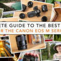 Here Is A Guide To The Best Lenses For The Canon EOS M System